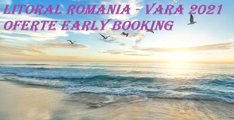 Early booking Litoral Romania 2021